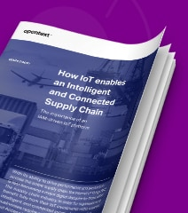 Cover image of the OpenText white paper, How IoT Enables an Intelligent and Connected Supply Chain