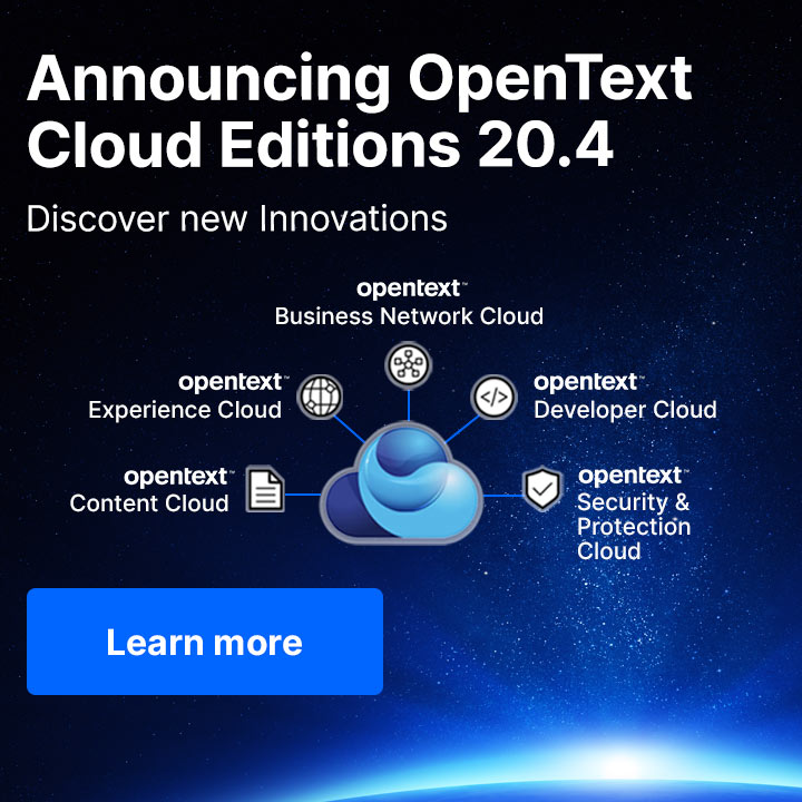 Announcing OpenText Cloud Editions 20.4 Discover new Innovations - Learn more