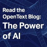 Read the OpenText blog: The Power of AI