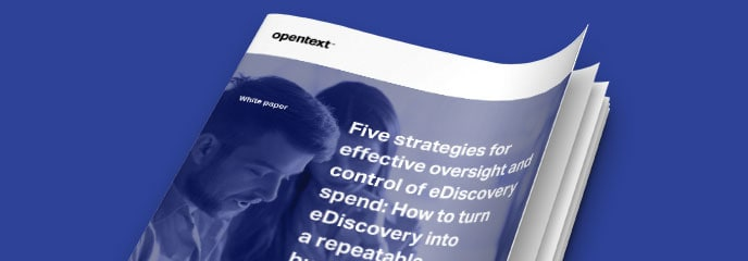 Five strategies for effective oversight and control of eDiscovery spend