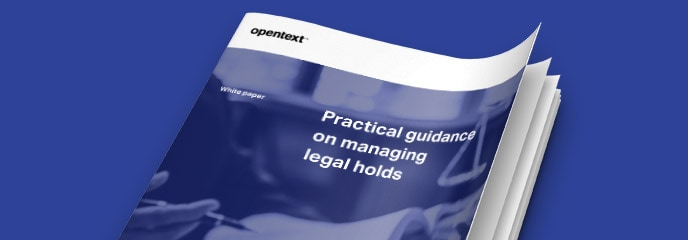 Practical guidance on managing legal holds