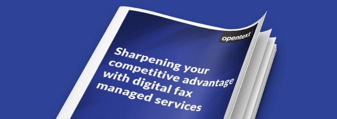 White paper: Sharpening your competitive advantage with digital fax managed services