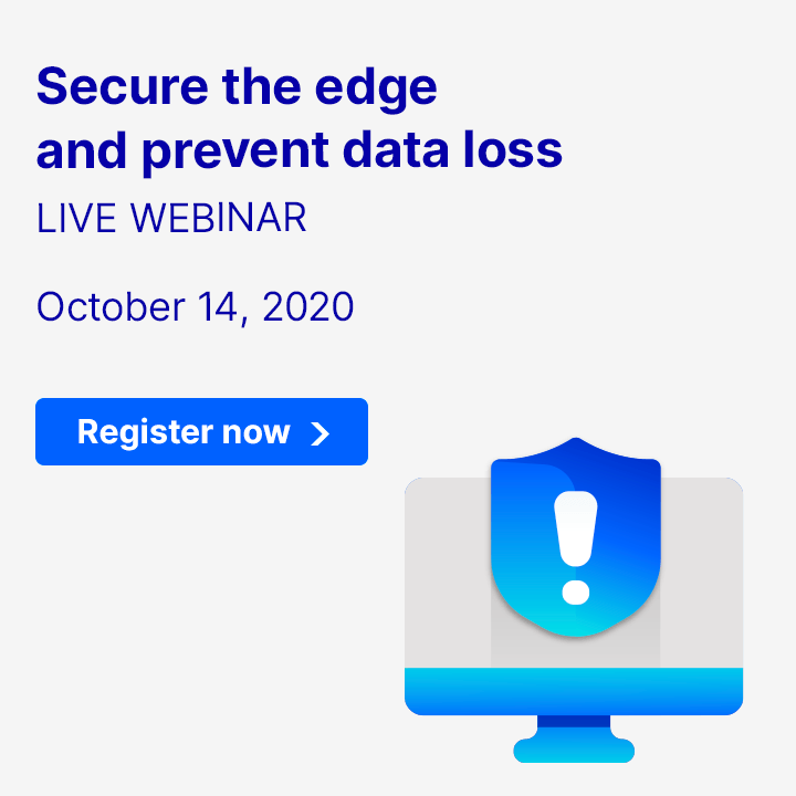 Secure the edge and prevent data loss - Live Webinar October 14, 2020 Register now