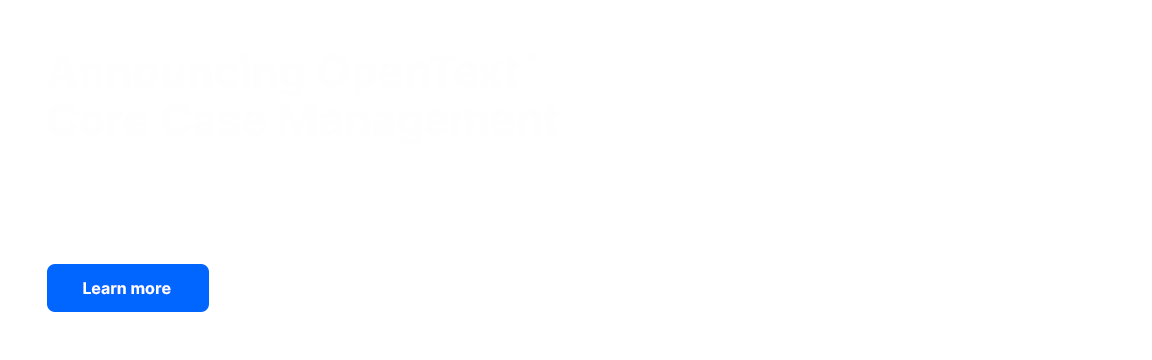 Announcing OpenText™ Core Case Management