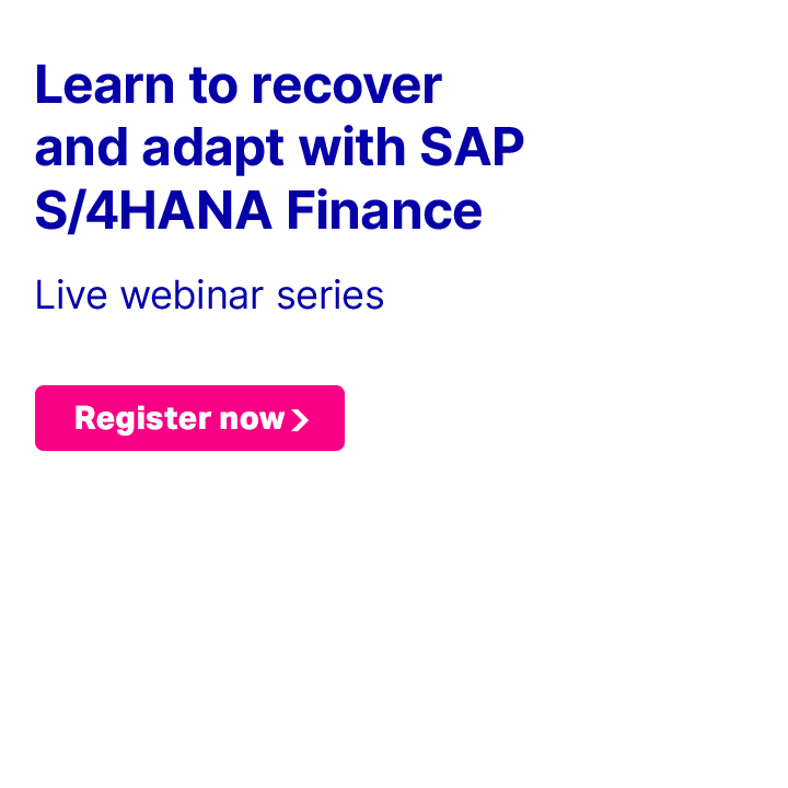 Learn to recover and adapt with SAP S/4HANA Finance - Live webinar series. Register now